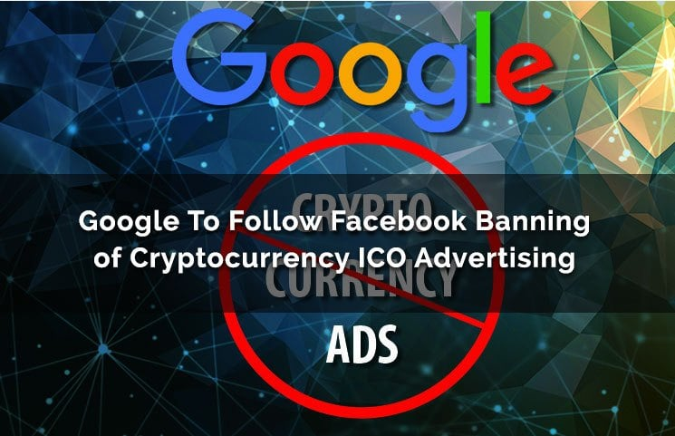 After Facebook and Twitter now Google to ban all Cryptocurrency and ICO ads