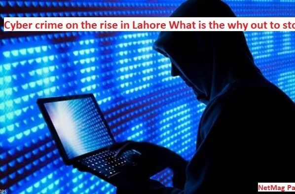 Cyber crime on the rise in Lahore What is the why out to stop