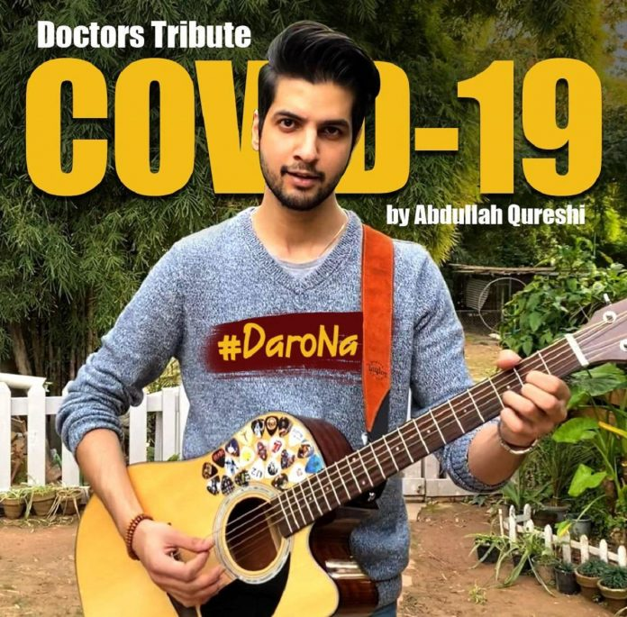 Abdullah Qureshi Drops New Single 'Daro Na'- A Musical Tribute to The Frontliners in the Coronavirus Pandemic
